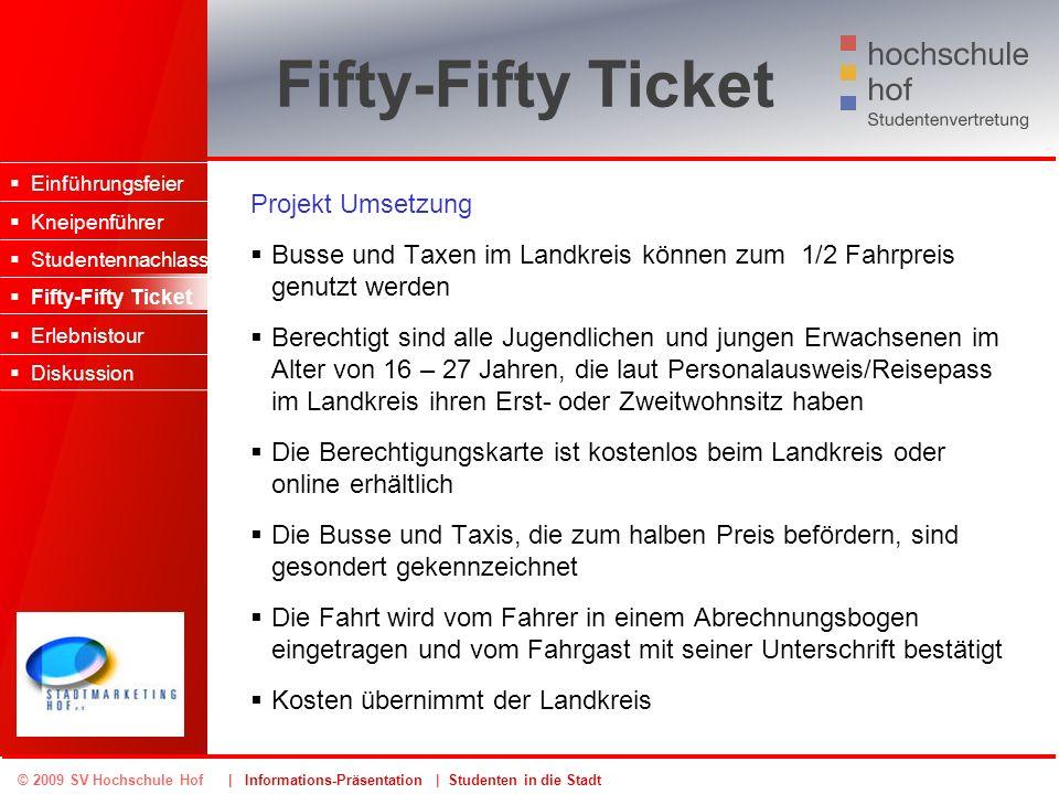 © 2009 SV Hochschule Hof | Informations-Präsentation | Studenten in die Stadt Fifty-Fifty Ticket Projekt Umsetzung Busse und Taxen im Landkreis können