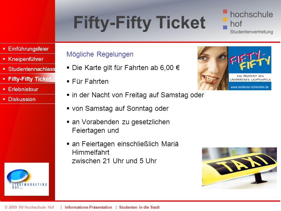 © 2009 SV Hochschule Hof | Informations-Präsentation | Studenten in die Stadt Fifty-Fifty Ticket Mögliche Regelungen Die Karte gilt für Fahrten ab 6,0