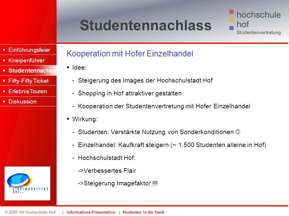 © 2009 SV Hochschule Hof | Informations-Präsentation | Studenten in die Stadt Studentennachlass Kooperation mit Hofer Einzelhandel Idee: -Steigerung d