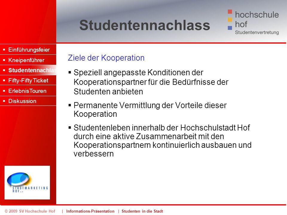 © 2009 SV Hochschule Hof | Informations-Präsentation | Studenten in die Stadt Studentennachlass Ziele der Kooperation Speziell angepasste Konditionen