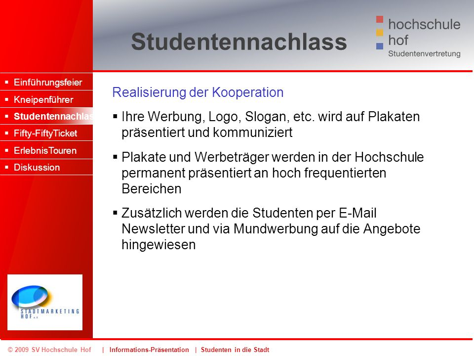 © 2009 SV Hochschule Hof | Informations-Präsentation | Studenten in die Stadt Studentennachlass Realisierung der Kooperation Ihre Werbung, Logo, Sloga