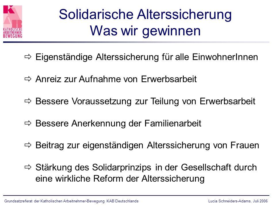 Lucia Schneiders-Adams, Juli 2006Grundsatzreferat der Katholischen Arbeitnehmer-Bewegung KAB Deutschlands Eigenständige Alterssicherung für alle Einwo