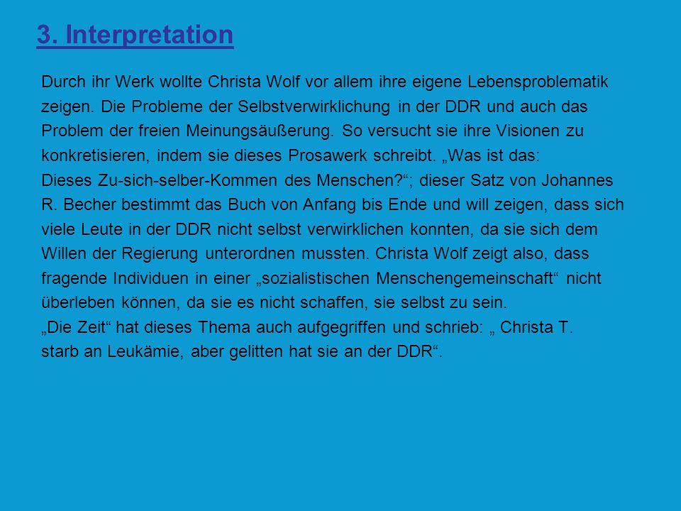 3. Interpretation Durch ihr Werk wollte Christa Wolf vor allem ihre eigene Lebensproblematik zeigen. Die Probleme der Selbstverwirklichung in der DDR