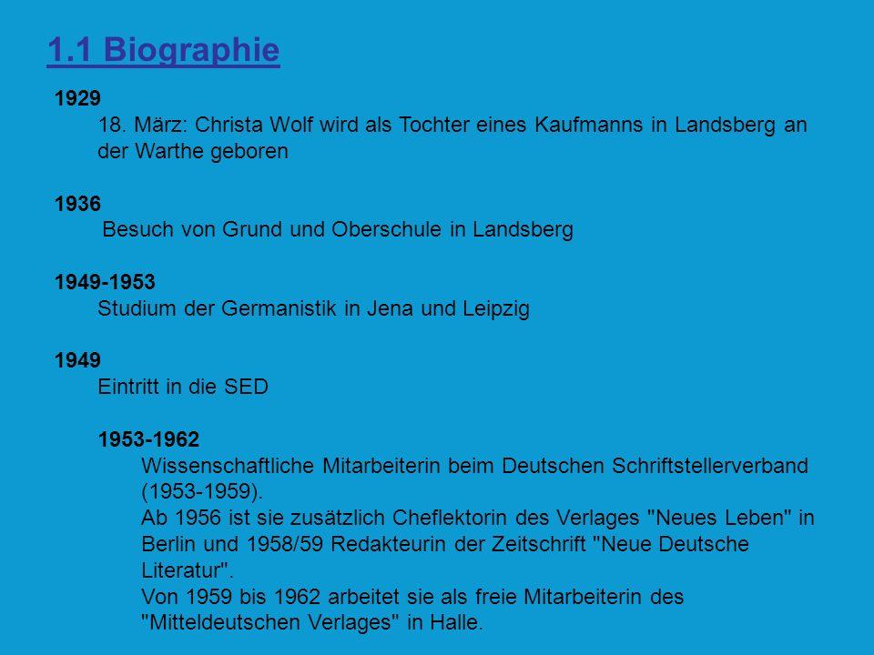 1.1 Biographie 1929 18. März: Christa Wolf wird als Tochter eines Kaufmanns in Landsberg an der Warthe geboren 1936 Besuch von Grund und Oberschule in