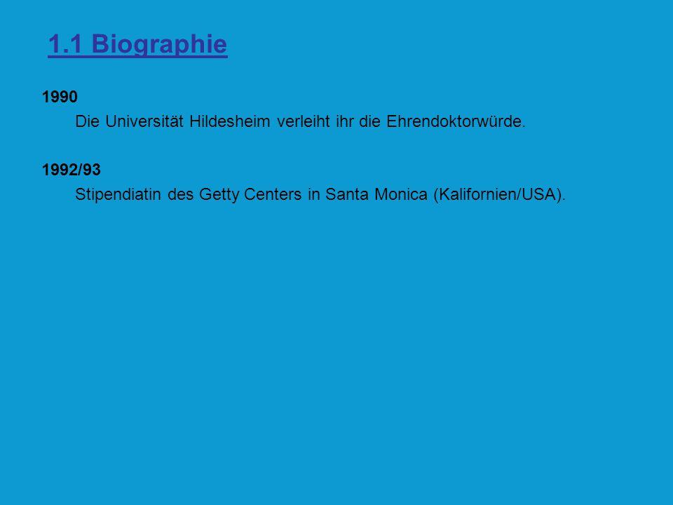 1.1 Biographie 1990 Die Universität Hildesheim verleiht ihr die Ehrendoktorwürde. 1992/93 Stipendiatin des Getty Centers in Santa Monica (Kalifornien/