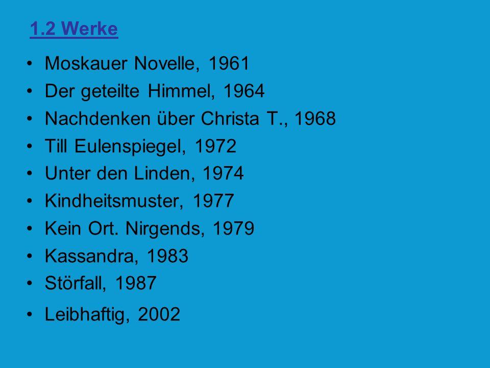 1.2 Werke Moskauer Novelle, 1961 Der geteilte Himmel, 1964 Nachdenken über Christa T., 1968 Till Eulenspiegel, 1972 Unter den Linden, 1974 Kindheitsmu