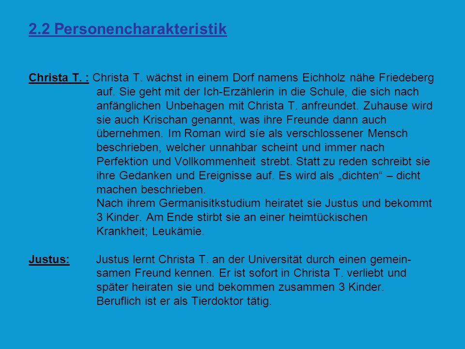 2.2 Personencharakteristik Christa T. : Christa T. wächst in einem Dorf namens Eichholz nähe Friedeberg auf. Sie geht mit der Ich-Erzählerin in die Sc
