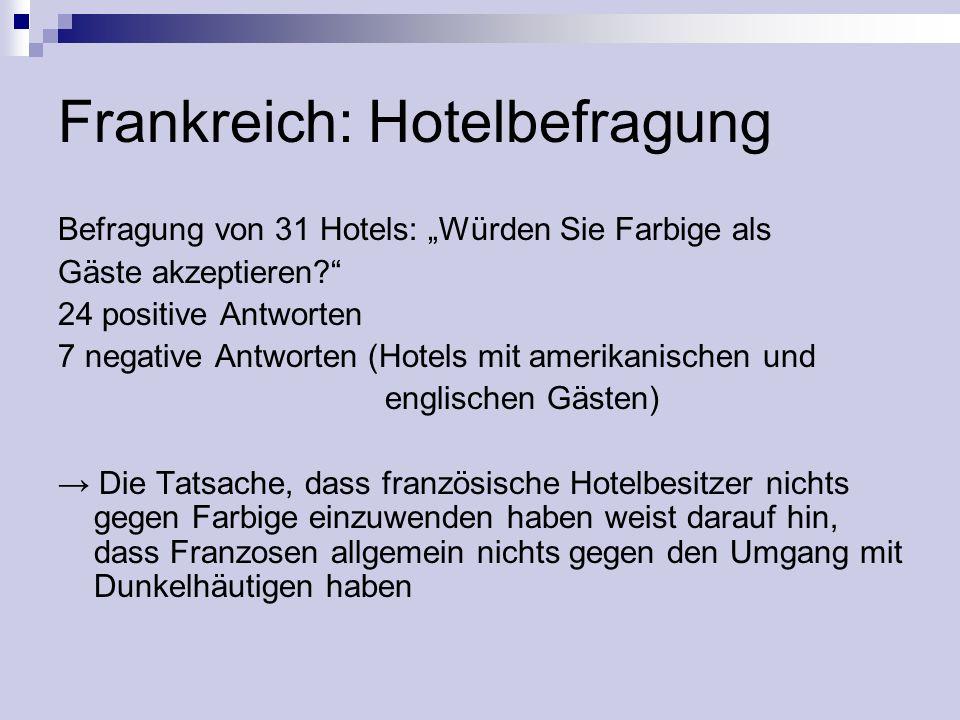 Frankreich: Hotelbefragung Befragung von 31 Hotels: Würden Sie Farbige als Gäste akzeptieren? 24 positive Antworten 7 negative Antworten (Hotels mit a
