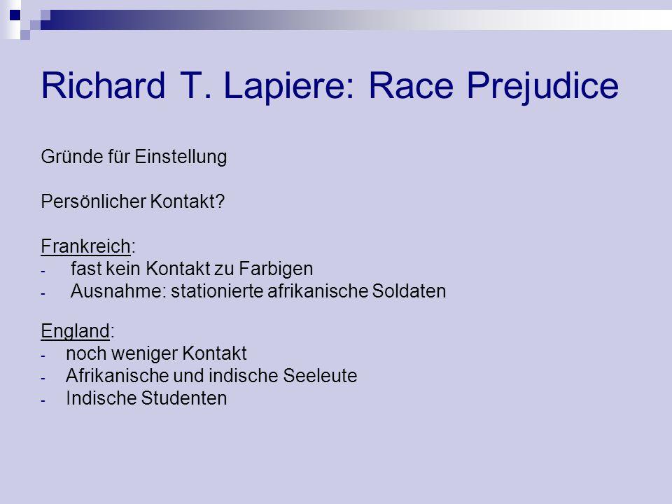 Richard T. Lapiere: Race Prejudice Gründe für Einstellung Persönlicher Kontakt? Frankreich: - fast kein Kontakt zu Farbigen - Ausnahme: stationierte a