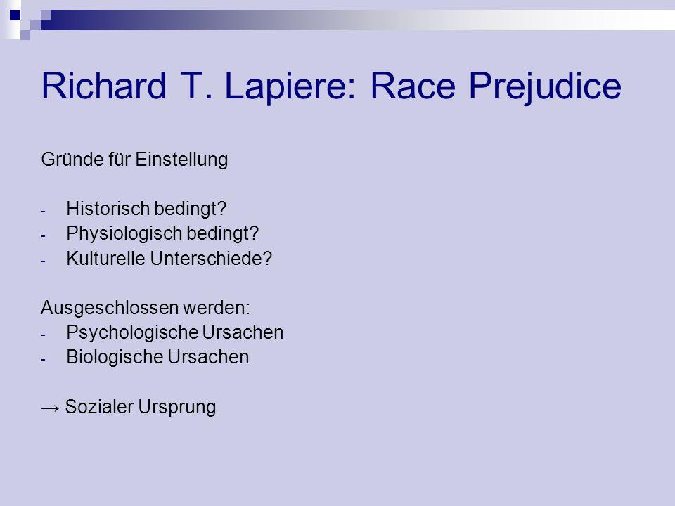 Richard T. Lapiere: Race Prejudice Gründe für Einstellung - Historisch bedingt? - Physiologisch bedingt? - Kulturelle Unterschiede? Ausgeschlossen wer