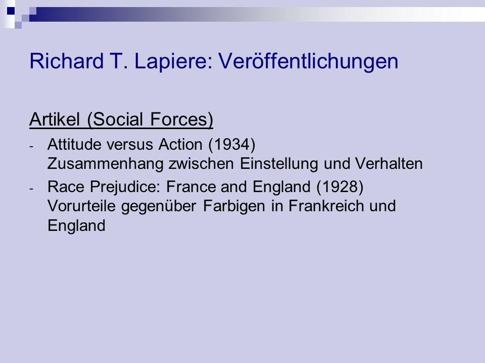 Richard T. Lapiere: Veröffentlichungen Artikel (Social Forces) - Attitude versus Action (1934) Zusammenhang zwischen Einstellung und Verhalten - Race