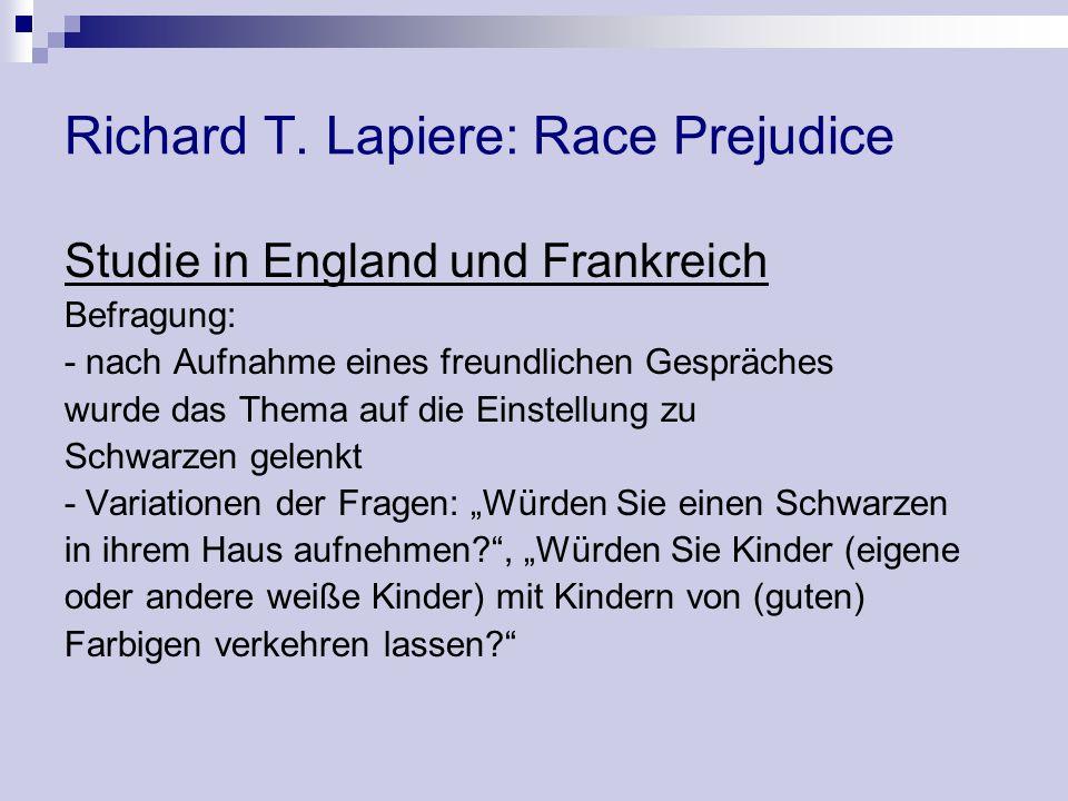 Richard T. Lapiere: Race Prejudice Studie in England und Frankreich Befragung: - nach Aufnahme eines freundlichen Gespräches wurde das Thema auf die E
