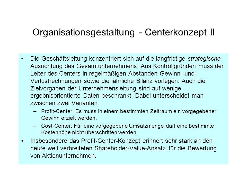 Organisationsgestaltung - Centerkonzept II Die Geschäftsleitung konzentriert sich auf die langfristige strategische Ausrichtung des Gesamtunternehmens