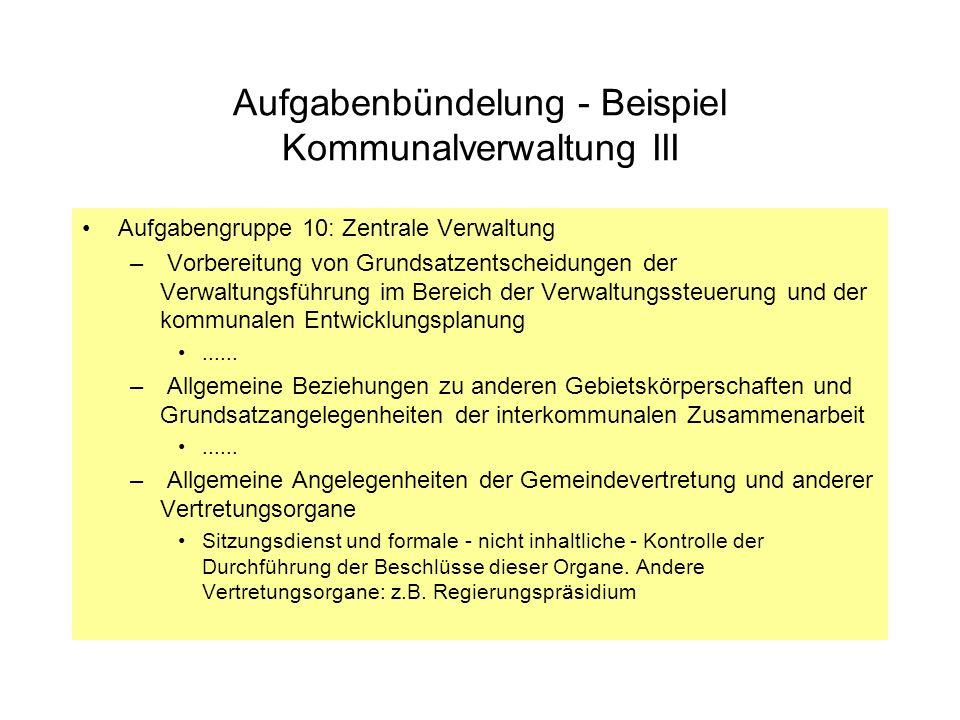 Aufgabenbündelung - Beispiel Kommunalverwaltung III Aufgabengruppe 10: Zentrale Verwaltung – Vorbereitung von Grundsatzentscheidungen der Verwaltungsf