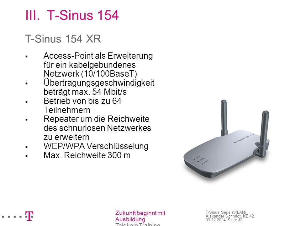 Zukunft beginnt mit Ausbildung Telekom Training T-Sinus Serie (WLAN) Alexander Schmidt, KE 42 03.12.2004 Seite 13 III.T-Sinus 154 Verwandte Geräte: T-Sinus 130 X T-Sinus 111 XR T-Sinus 154 XR