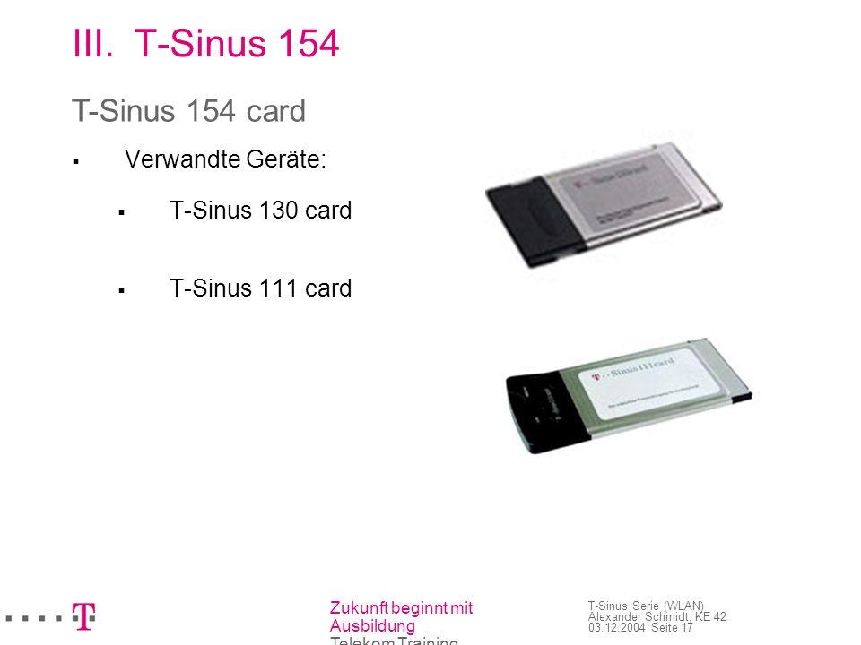 Zukunft beginnt mit Ausbildung Telekom Training T-Sinus Serie (WLAN) Alexander Schmidt, KE 42 03.12.2004 Seite 18 III.T-Sinus 154 WLAN USB-Adapter für PC/Laptop mit freiem USB- Port Keine eigene Stromversorgung erforderlich Übertragungsgeschwindigkeit beträgt max.