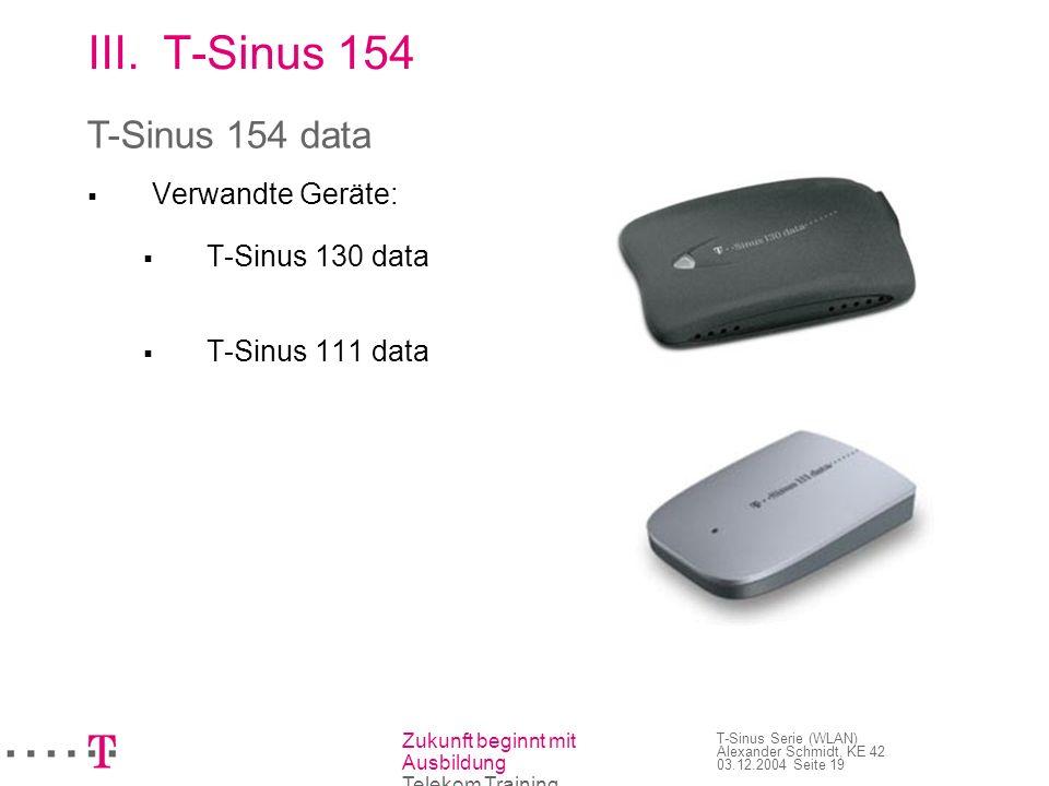 Zukunft beginnt mit Ausbildung Telekom Training T-Sinus Serie (WLAN) Alexander Schmidt, KE 42 03.12.2004 Seite 20 III.T-Sinus 154 WLAN USB-Adapter für PC/Laptop mit freiem USB- Port Übertragungsgeschwindigkeit beträgt max.