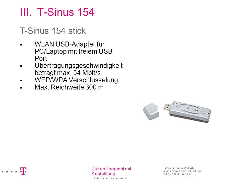 Zukunft beginnt mit Ausbildung Telekom Training T-Sinus Serie (WLAN) Alexander Schmidt, KE 42 03.12.2004 Seite 20 III.T-Sinus 154 WLAN USB-Adapter für