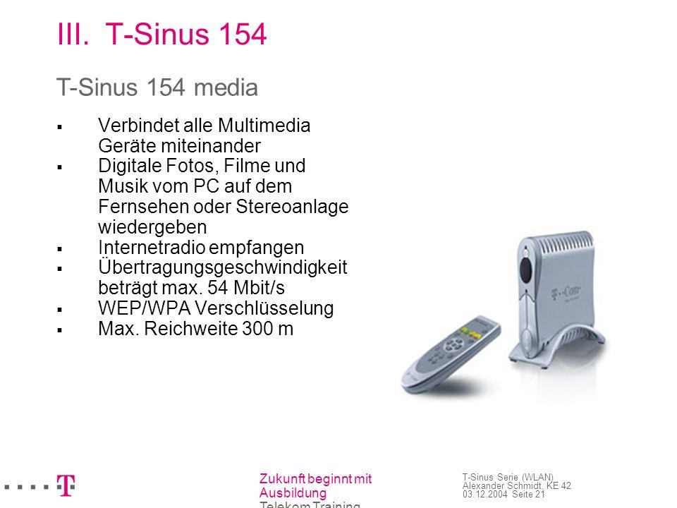Zukunft beginnt mit Ausbildung Telekom Training T-Sinus Serie (WLAN) Alexander Schmidt, KE 42 03.12.2004 Seite 22 IV.Preise T-Sinus 154 DSL159,99 Komfort129,99 XR119,99 data/pci/card69,99 Media199,99