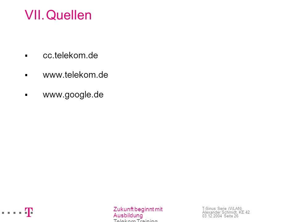 Zukunft beginnt mit Ausbildung Telekom Training T-Sinus Serie (WLAN) Alexander Schmidt, KE 42 03.12.2004 Seite 26 VII.Quellen cc.telekom.de www.teleko