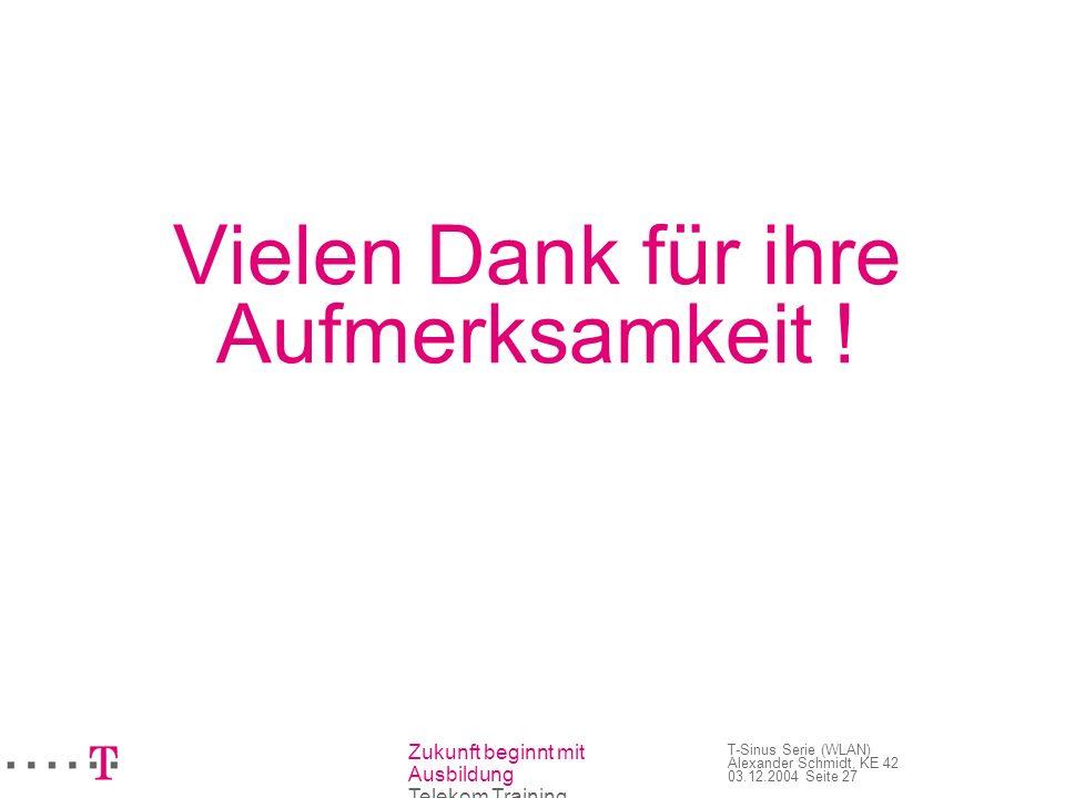 Zukunft beginnt mit Ausbildung Telekom Training T-Sinus Serie (WLAN) Alexander Schmidt, KE 42 03.12.2004 Seite 27 Vielen Dank für ihre Aufmerksamkeit