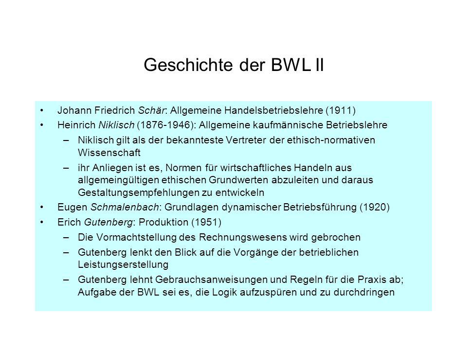 Geschichte der BWL II Johann Friedrich Schär: Allgemeine Handelsbetriebslehre (1911) Heinrich Niklisch (1876-1946): Allgemeine kaufmännische Betriebsl