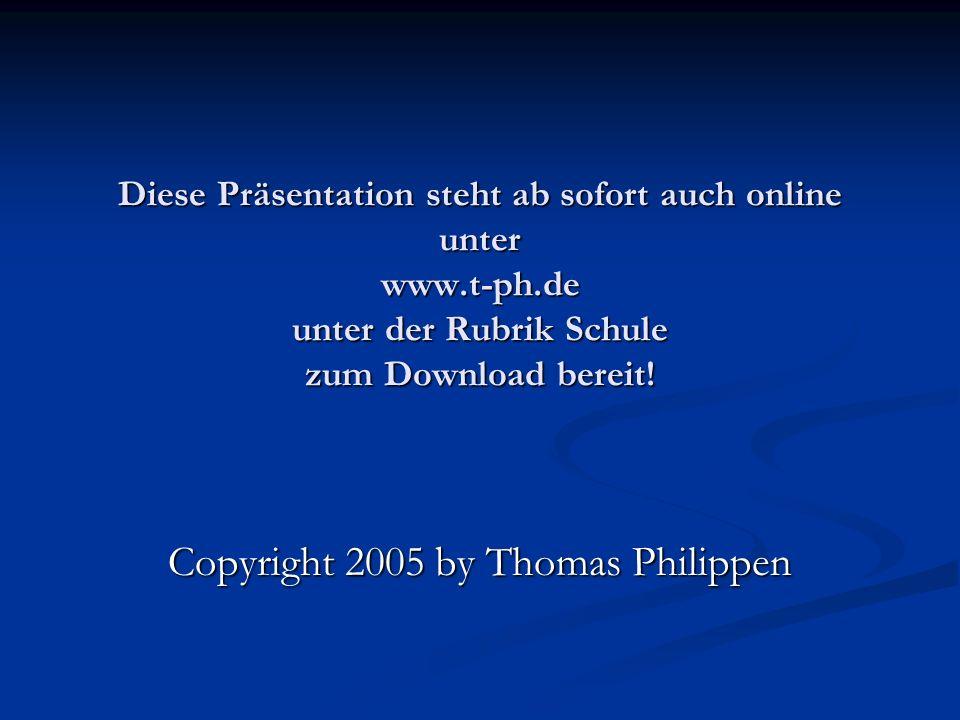 Diese Präsentation steht ab sofort auch online unter www.t-ph.de unter der Rubrik Schule zum Download bereit.