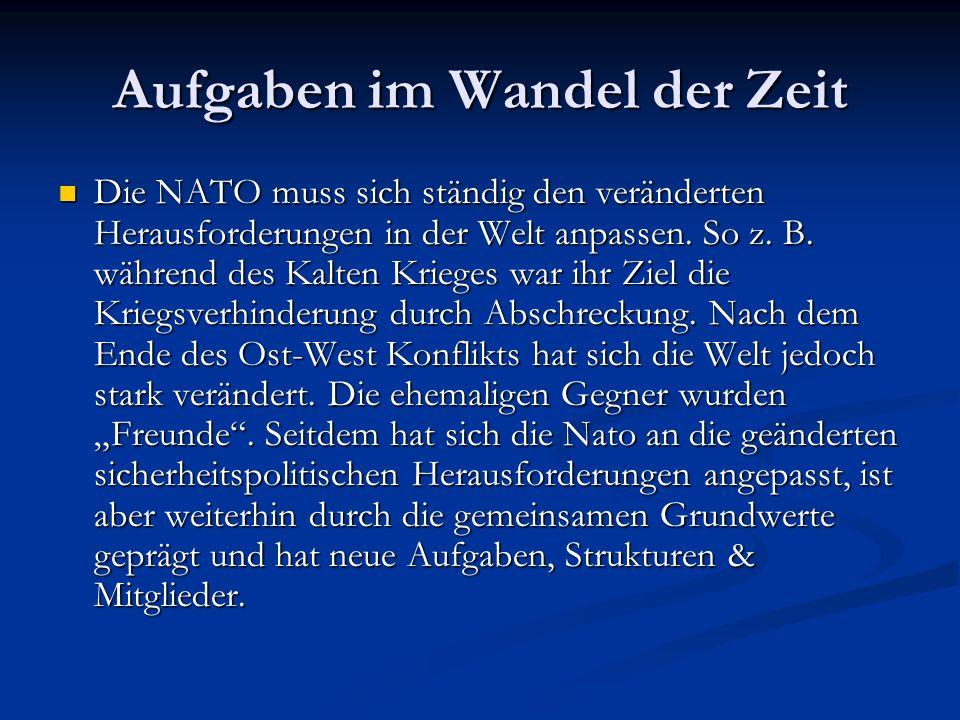 Aufgaben im Wandel der Zeit Die NATO muss sich ständig den veränderten Herausforderungen in der Welt anpassen.