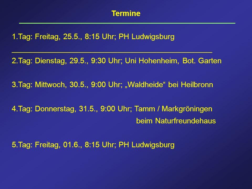 Termine 1.Tag: Freitag, 25.5., 8:15 Uhr; PH Ludwigsburg _______________________________________________ 2.Tag: Dienstag, 29.5., 9:30 Uhr; Uni Hohenhei