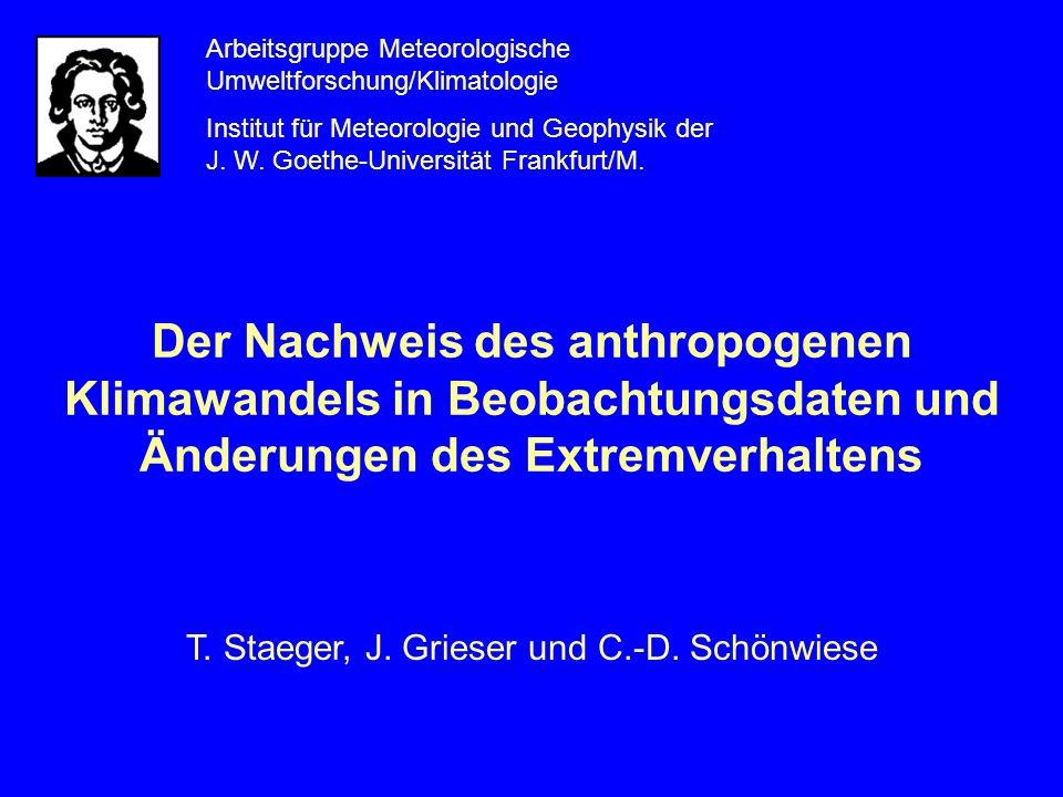 Der Nachweis des anthropogenen Klimawandels in Beobachtungsdaten und Änderungen des Extremverhaltens T. Staeger, J. Grieser und C.-D. Schönwiese Arbei