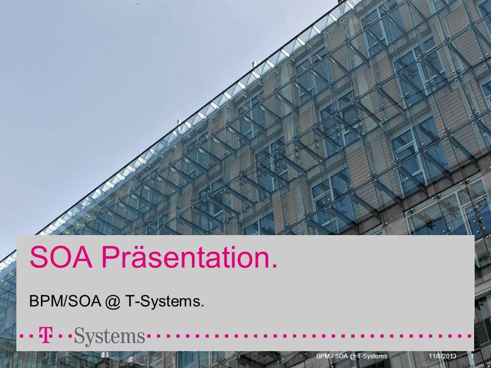 BPM / SOA @ T-Systems 11/8/20131 SOA Präsentation. BPM/SOA @ T-Systems.