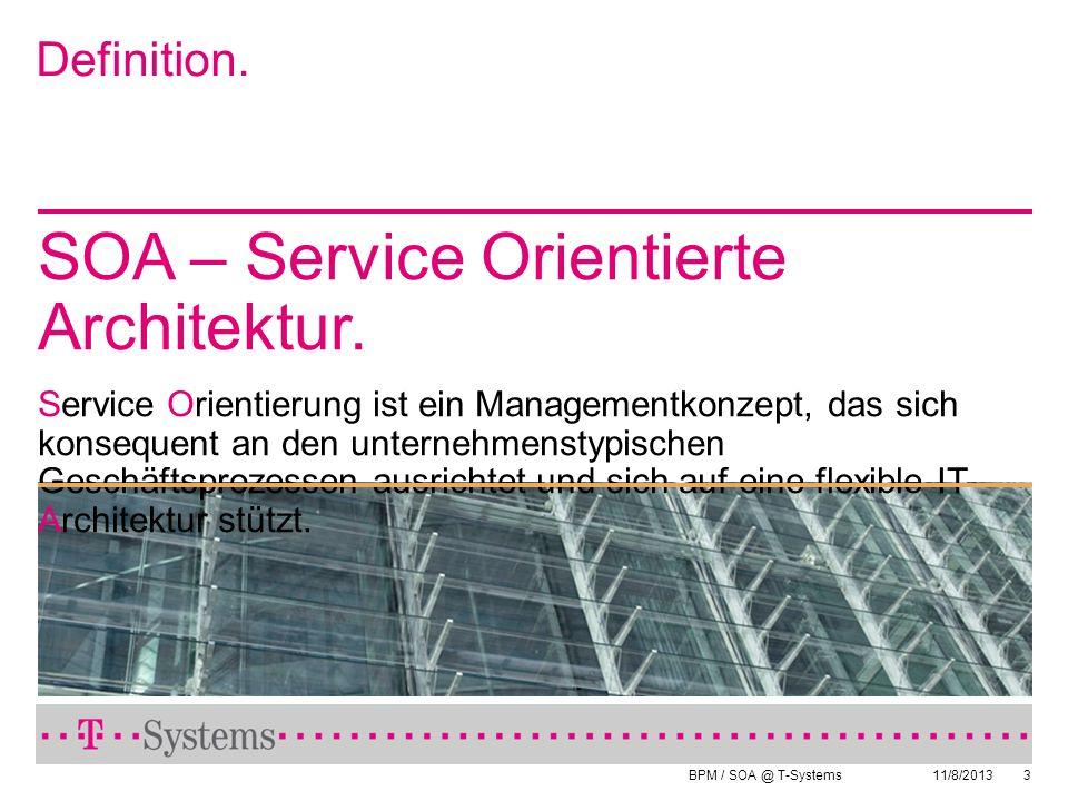 BPM / SOA @ T-Systems 11/8/20133 Definition. SOA – Service Orientierte Architektur. Service Orientierung ist ein Managementkonzept, das sich konsequen