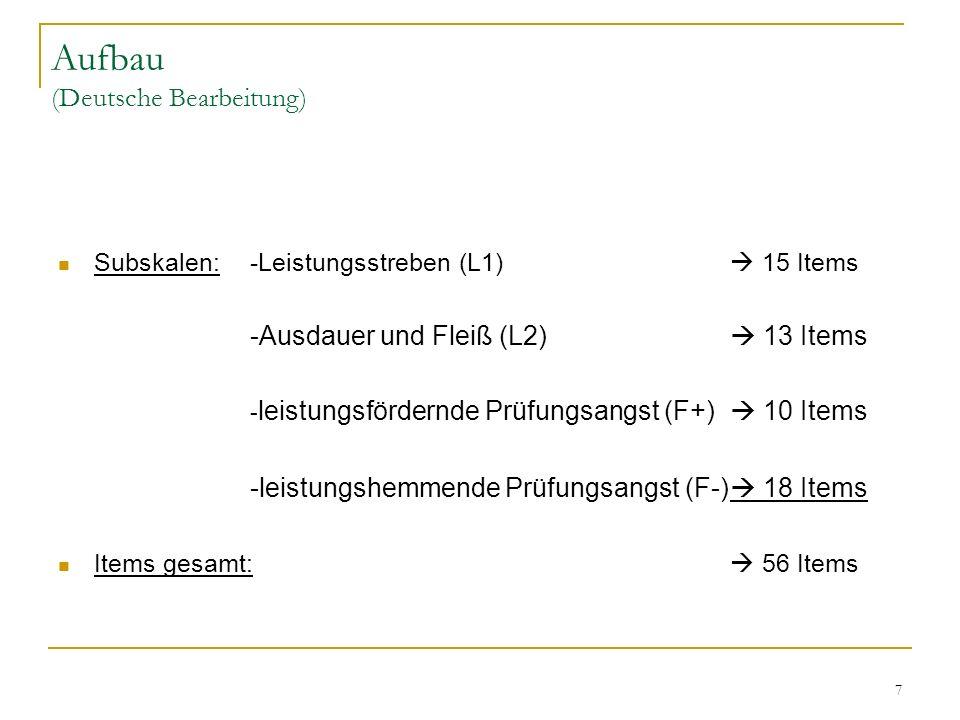 7 Aufbau (Deutsche Bearbeitung) Subskalen:-Leistungsstreben (L1) 15 Items -Ausdauer und Fleiß (L2) 13 Items - leistungsfördernde Prüfungsangst (F+) 10