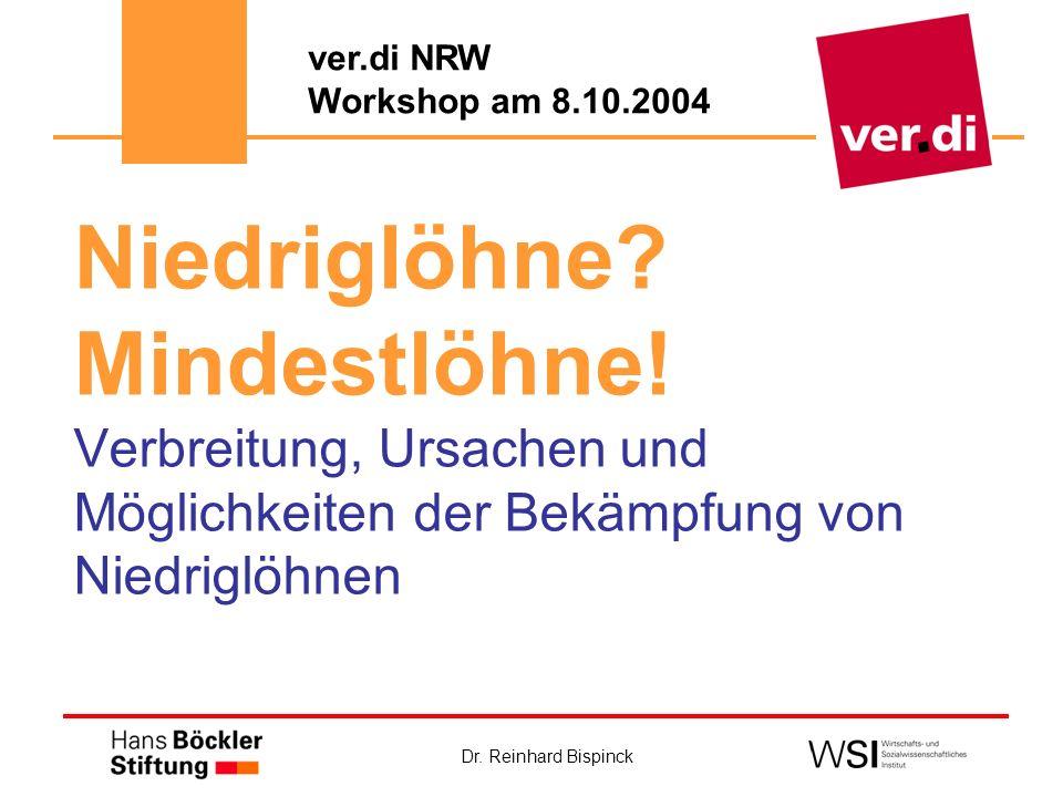 Dr. Reinhard Bispinck Niedriglöhne? Mindestlöhne! Verbreitung, Ursachen und Möglichkeiten der Bekämpfung von Niedriglöhnen ver.di NRW Workshop am 8.10