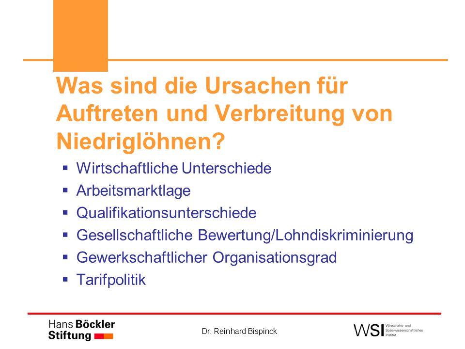 Dr. Reinhard Bispinck Was sind die Ursachen für Auftreten und Verbreitung von Niedriglöhnen? Wirtschaftliche Unterschiede Arbeitsmarktlage Qualifikati