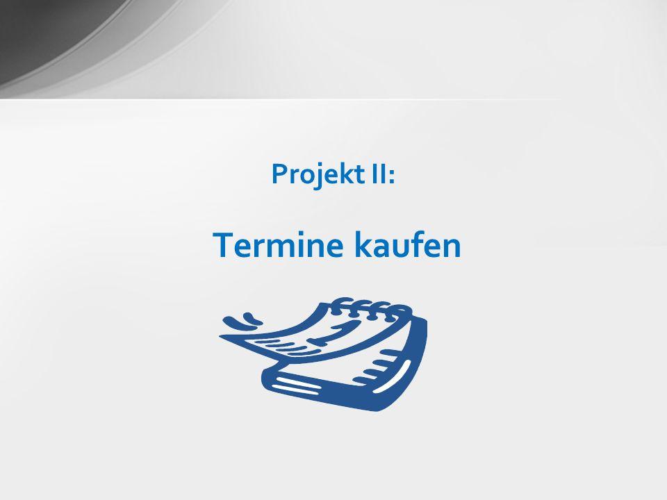 Projekt II: Termine kaufen