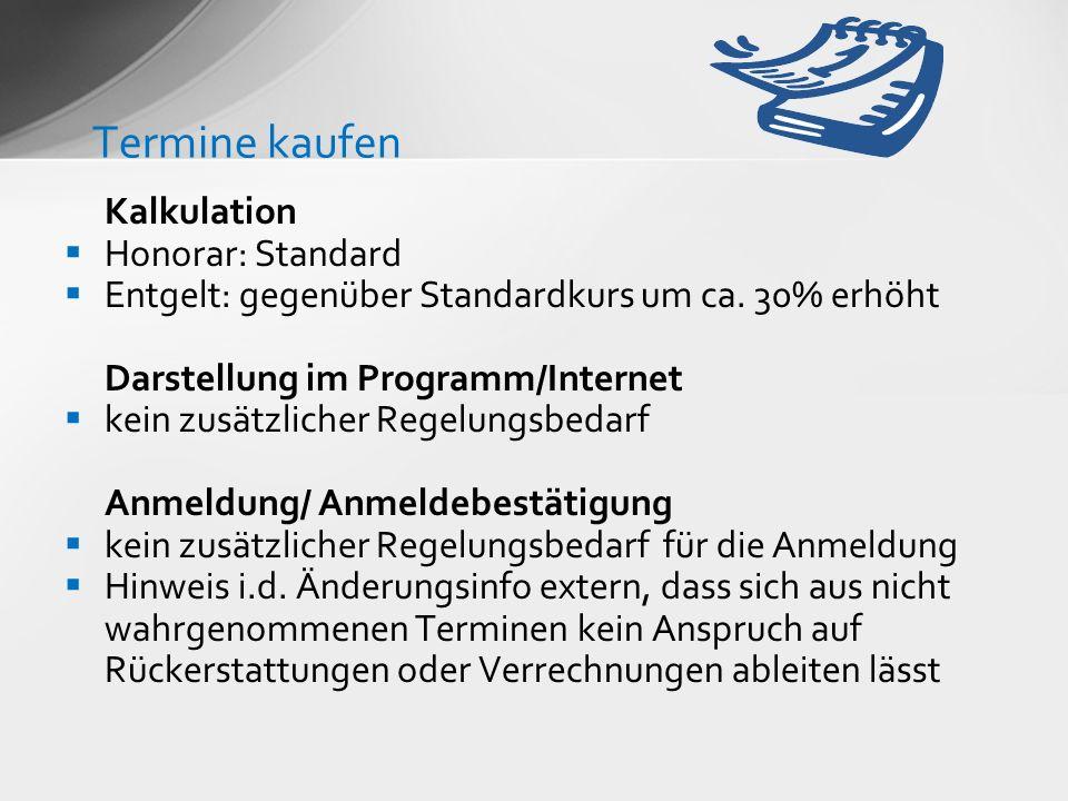 Kalkulation Honorar: Standard Entgelt: gegenüber Standardkurs um ca. 30% erhöht Darstellung im Programm/Internet kein zusätzlicher Regelungsbedarf Anm