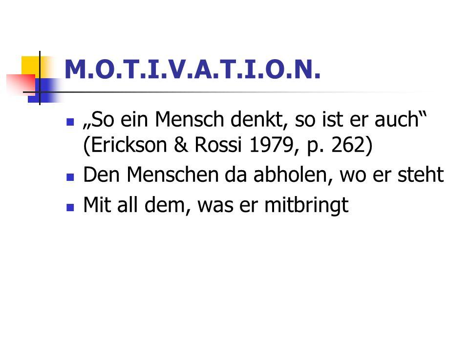 M.O.T.I.V.A.T.I.O.N.So ein Mensch denkt, so ist er auch (Erickson & Rossi 1979, p.