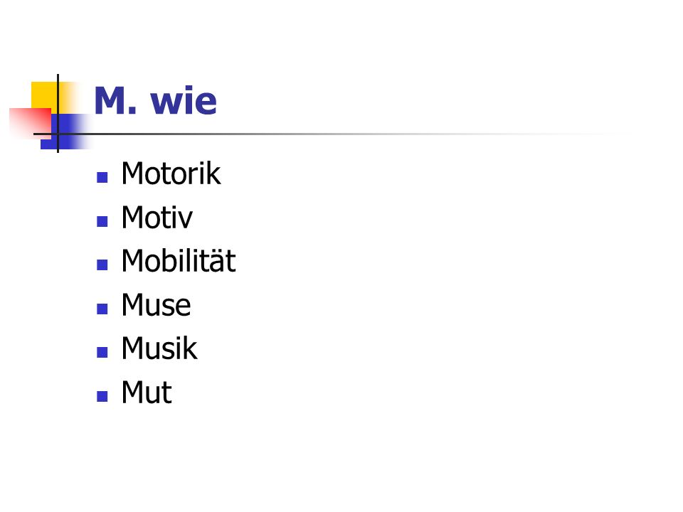 M. wie Motorik Motiv Mobilität Muse Musik Mut
