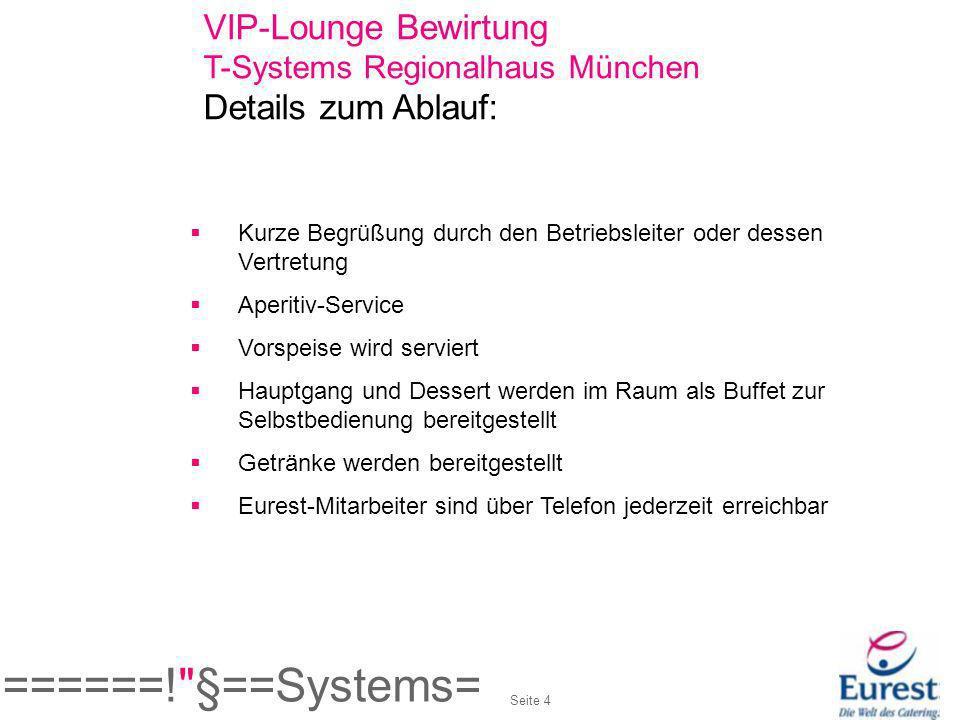 VIP-Lounge Bewirtung T-Systems Regionalhaus München ToDos: VIP-Lounge - Bewirtungsauftrag ausfüllen und Speisenauswahl an Eurest, Fax-Nr.: 1011-3712 oder per Email an Restaurant.RH-muenchen@t-systems.com senden.