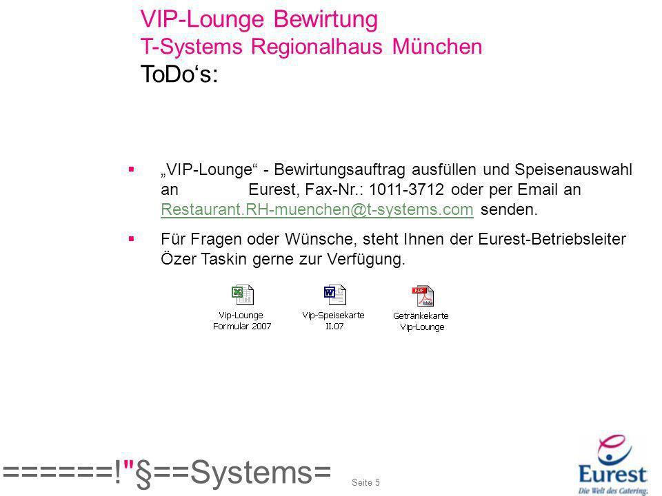 VIP-Lounge Bewirtung T-Systems Regionalhaus München ToDos: VIP-Lounge - Bewirtungsauftrag ausfüllen und Speisenauswahl an Eurest, Fax-Nr.: 1011-3712 o