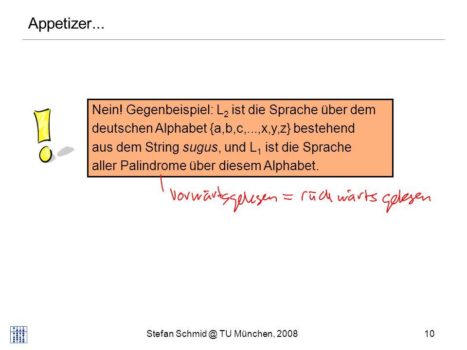 Stefan Schmid @ TU München, 200810 Nein! Gegenbeispiel: L 2 ist die Sprache über dem deutschen Alphabet {a,b,c,...,x,y,z} bestehend aus dem String sug