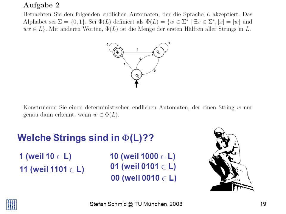 Stefan Schmid @ TU München, 200819 Welche Strings sind in (L)?? 1 (weil 10 2 L) 11 (weil 1101 2 L) 10 (weil 1000 2 L) 01 (weil 0101 2 L) 00 (weil 0010