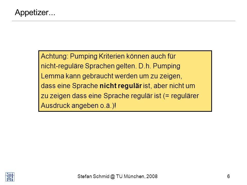 Stefan Schmid @ TU München, 20086 Achtung: Pumping Kriterien können auch für nicht-reguläre Sprachen gelten. D.h. Pumping Lemma kann gebraucht werden