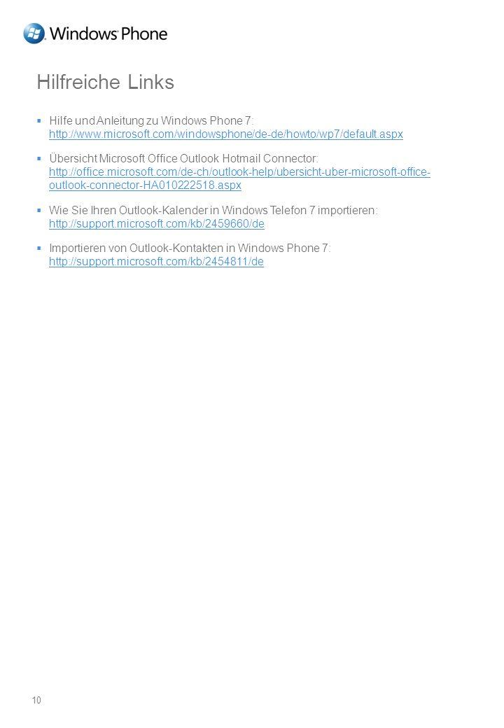 Hilfreiche Links Hilfe und Anleitung zu Windows Phone 7: http://www.microsoft.com/windowsphone/de-de/howto/wp7/default.aspx http://www.microsoft.com/w