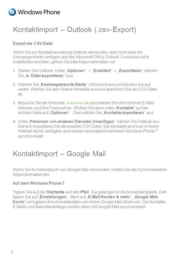 Kontaktimport – Outlook (.csv-Export) Export als CSV Datei Wenn Sie zur Kontaktverwaltung Outlook verwenden, aber nicht über ein Exchange-Konto verfüg