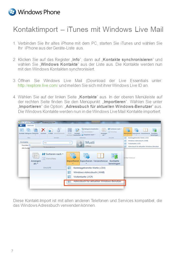 Kontaktimport – iTunes mit Windows Live Mail Auf einen Blick 1. Verbinden Sie Ihr altes iPhone mit dem PC, starten Sie iTunes und wählen Sie Ihr iPhon
