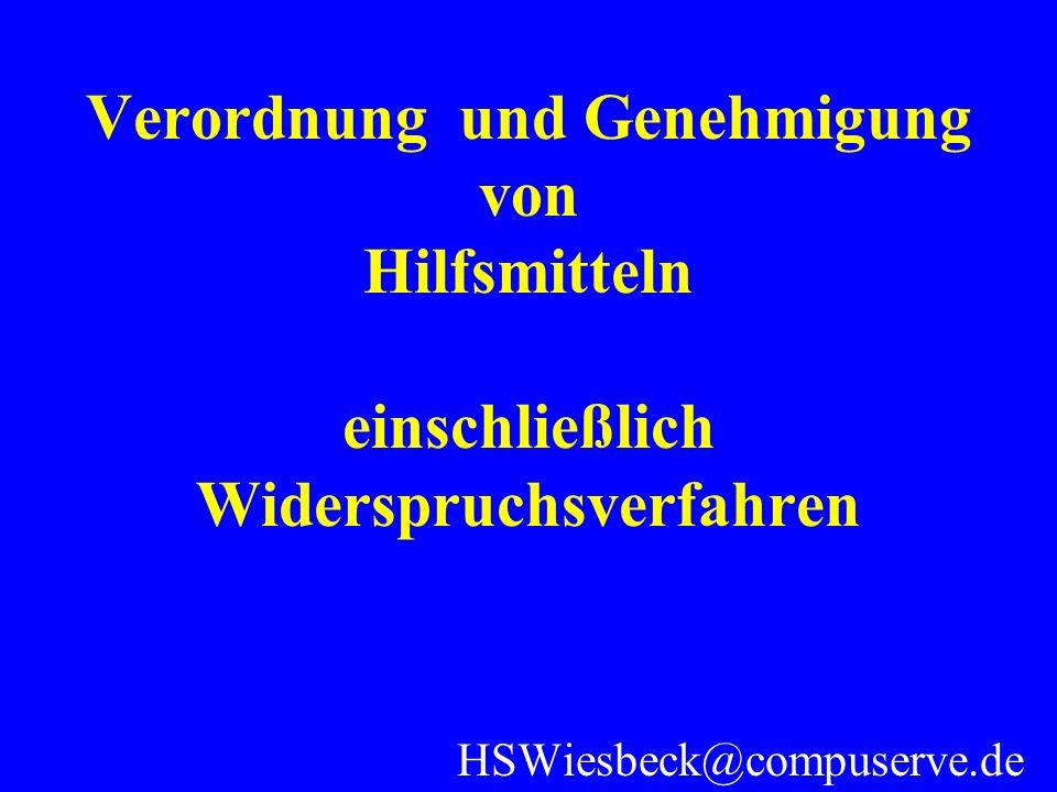 Verordnung und Genehmigung von Hilfsmitteln einschließlich Widerspruchsverfahren HSWiesbeck@compuserve.de