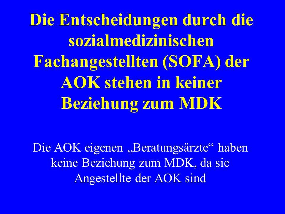 Die Entscheidungen durch die sozialmedizinischen Fachangestellten (SOFA) der AOK stehen in keiner Beziehung zum MDK Die AOK eigenen Beratungsärzte haben keine Beziehung zum MDK, da sie Angestellte der AOK sind