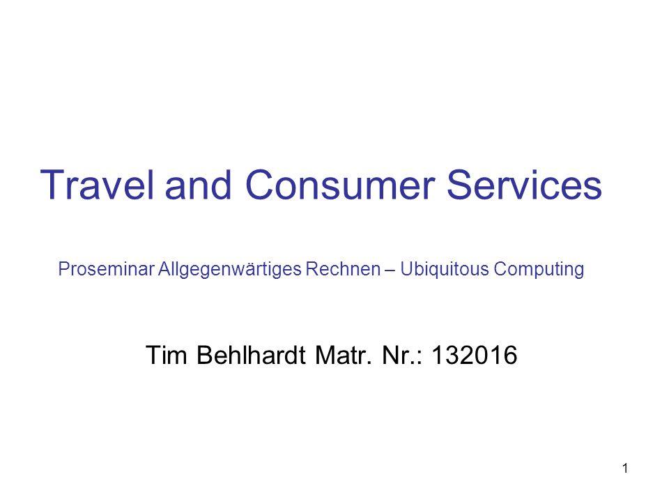 1 Travel and Consumer Services Proseminar Allgegenwärtiges Rechnen – Ubiquitous Computing Tim Behlhardt Matr. Nr.: 132016